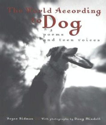 The World According to Dog - Poems and Teen Voices ebook by Joyce Sidman