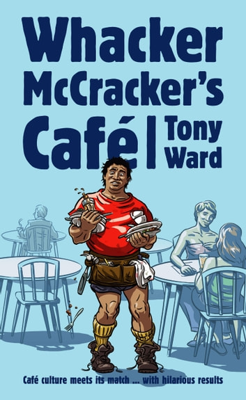 Whacker McCrackers Cafe ebook by Tony Ward