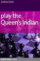 Play the Queen's Indian ebook by Andrew Greet