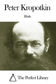 Works of Peter Kropotkin ebook by Peter Kropotkin