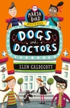 Dogs and Doctors ebook by Elen Caldecott