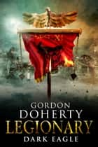 Legionary: Dark Eagle (Legionary 8) ebook by Gordon Doherty