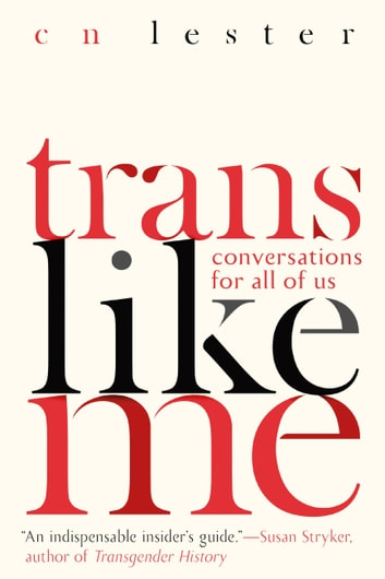 Trans Like Me - Conversations for All of Us ebook by CN Lester