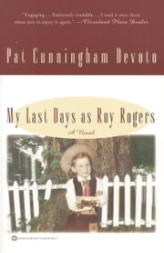 My Last Days as Roy Rogers ebook by Pat Cunningham Devoto