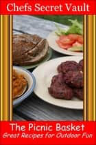 The Picnic Basket: Great Recipes for Outdoor Fun ebook by Chefs Secret Vault