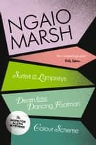 Inspector Alleyn 3-Book Collection 4: A Surfeit of Lampreys, Death and the Dancing Footman, Colour Scheme ebook by Ngaio Marsh