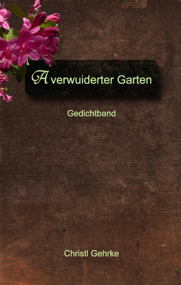 A verwuiderter Garten ebook by Christl Gehrke