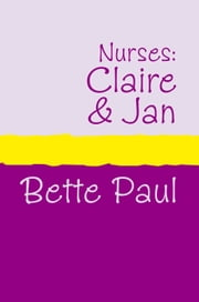 Nurses: Claire and Jan ebook by Bette Paul