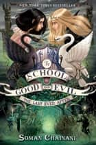 The School for Good and Evil #3: The Last Ever After ebook by Soman Chainani