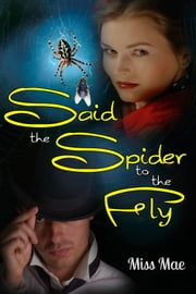Said the Spider to the Fly ebook by Miss Mae
