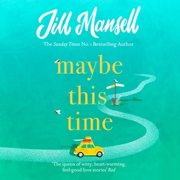 Maybe This Time - The heart-warming new novel of love and friendship from the bestselling author audiobook by Jill Mansell