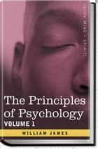 THE PRINCIPLES OF PSYCHOLOGY - Volume 1 (of 2) 電子書 by William James