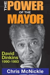 The Power of the Mayor - David Dinkins: 1990-1993 ebook by Chris McNickle
