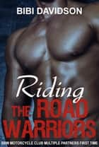 Riding the Road Warriors ebook by Bibi Davidson