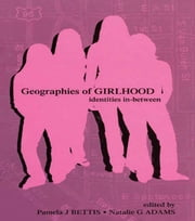 Geographies of Girlhood - Identities In-between ebook by Pamela J. Bettis,Natalie G. Adams