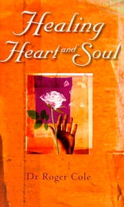 Healing Heart and Soul ebook by Roger Cole