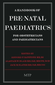 A Handbook of Pre-Natal Paediatrics for Obstetricians and Pediatricians ebook by G.F. Batstone,A.W. Blair,J.M. Slater