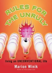 Rules for the Unruly - Living an Unconventional Life ebook by Marion Winik