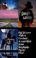 Fall In Love With A Cowboy Collection ebook by Stephanie Payne Hurt