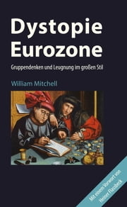 Dystopie Eurozone - Gruppendenken und Leugnung im großen Stil ebook by Elborg Nopp, Heiner Flassbeck, William Mitchell,...