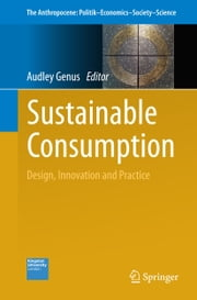 Sustainable Consumption - Design, Innovation and Practice ebook by Audley Genus