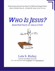 Who Is Jesus? - Essential Facts of Jesus Christ ebook by Lola S. Richey