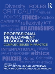 Professional Development in Social Work - Complex Issues in Practice ebook by Janet Seden,Sarah Matthews,Mick McCormick,Alun Morgan