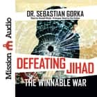 Defeating Jihad - The Winnable War audiobook by Dr. Sebastian Gorka