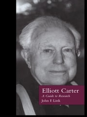 Elliott Carter - A Guide to Research ebook by John F. Link