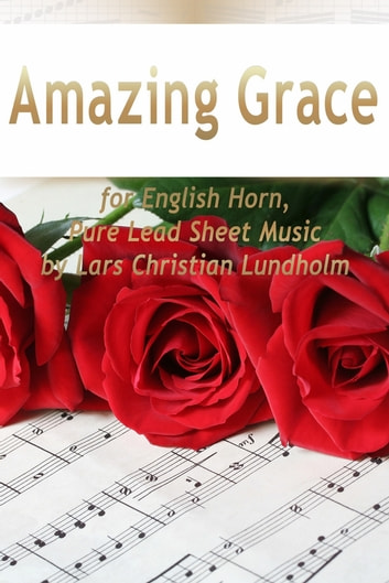 Amazing Grace for English Horn, Pure Lead Sheet Music by Lars Christian Lundholm ebook by Lars Christian Lundholm