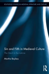 Sin and Filth in Medieval Culture - The Devil in the Latrine ebook by Martha Bayless