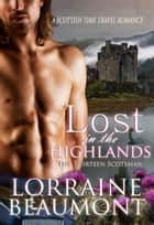 Lost in the Highlands, The Thirteen Scotsman ebook by Lorraine Beaumont