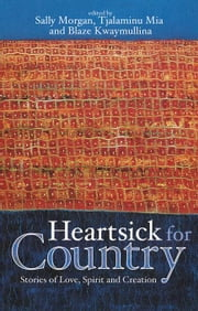 Heartsick for Country: Stories of Love, Spirit and Creation ebook by Morgan, Sally