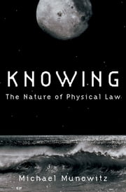Knowing - The Nature of Physical Law ebook by Michael Munowitz