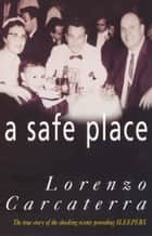 A Safe Place ebook by Lorenzo Carcaterra