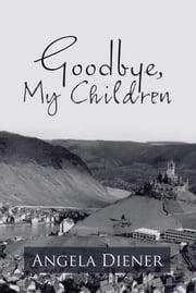 Goodbye, My Children ebook by Angela Diener