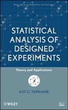 Statistical Analysis of Designed Experiments ebook by Ajit C. Tamhane