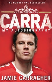 Carra: My Autobiography ebook by Jamie Carragher