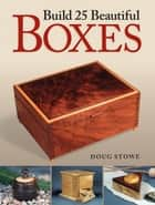 Build 25 Beautiful Boxes ebook by Doug Stowe