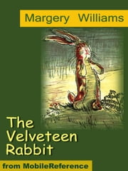 The Velveteen Rabbit. ILLUSTRATED (Mobi Classics) ebook by Williams,Margery