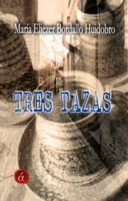Tres tazas ebook by Mª Eliezer Bordallo Huidobro