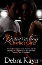 Resurrecting Charlie's Girl ebook by Debra Kayn