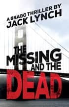 The Missing and the Dead - A Bragg Thriller ebook by Jack Lynch