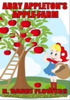 Abby Appleton's Apple Farm (A Children's Picture Book) ebook by R. Barri Flowers