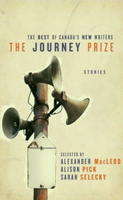 The Journey Prize Stories 23 ebook by Alexander MacLeod, Alison Pick, Sarah Selecky