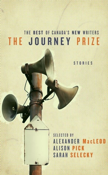 The Journey Prize Stories 23 ebook by Alexander MacLeod,Alison Pick,Sarah Selecky