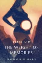 The Weight of Memories ebook by Cixin Liu