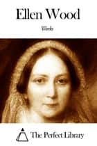 Works of Ellen Wood ebook by Ellen Wood