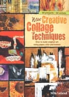 New Creative Collage Techniques - How to Make Original Art Using Paper, Color and Texture ebook by Nita Leland