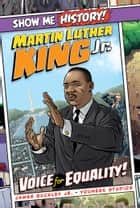Martin Luther King Jr.: Voice for Equality! ebook by James Buckley Jr., YouNeek Studios, John Roshell